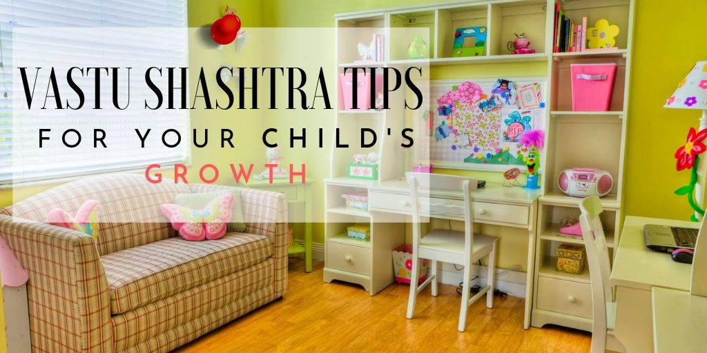 Vastu Shastra Tips For Your Childs Growth Pacifica